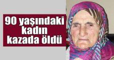 90 yaşındaki kadın kazada öldü