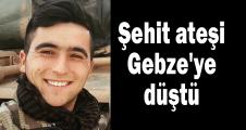 Şehit ateşi Gebze'ye düştü