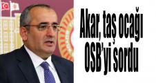 Akar, taş ocağı OSB'yi sordu