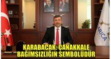 Karabacak: Çanakkale bağımsızlığın sembolüdür