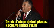 Kaya: Demirci'nin projeleri plansız, kaçak ve imara aykırı
