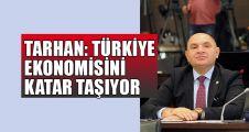 Tarhan:Türkiye ekonomisini Katar taşıyor