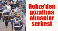 Gebze'den gözaltına alınanlar serbest