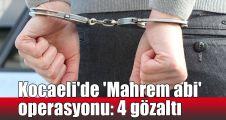 Kocaeli'de 'Mahrem abi' operasyonu: 4 gözaltı