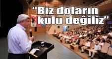 Başkan Karaosmanoğlu: Biz doların kulu değiliz