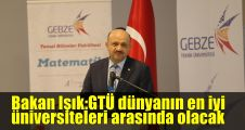 Bakan Işık:GTÜ dünyanın en iyi üniversiteleri arasında olacak