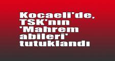 Kocaeli'de, TSK'nın 'Mahrem abileri' tutuklandı