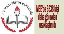 MEB'de 6538 kişi daha görevden uzaklaştırıldı