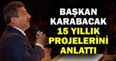 Başkan Karabacak 15 yıllık projelerini anlattı