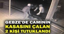 Gebze'de caminin kasasını çalan 2 kişi tutuklandı