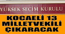 Kocaeli 13 milletvekili çıkaracak