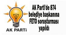 AK Parti'de 874 belediye başkanı ile ilgili FETÖ soruşturması yapıldı