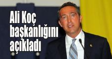 Ali Koç başkanlığını açıkladı