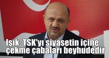 Bakan Işık: TSK'yı siyasetin içine çekme çabaları beyhudedir