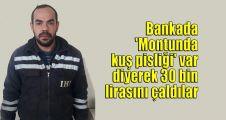 Bankada 'Montunda kuş pisliği' var diyerek 30 bin lirasını çaldılar