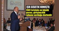 Işık Gebze'de konuştu: 2001 krizinin en büyük yarası, girişimcilik ruhuna vurduğu darbedir