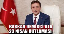 Başkan Demirci'den 23 Nisan kutlaması
