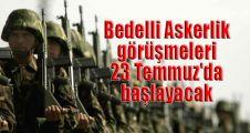 Bedelli Askerlik görüşmeleri 23 Temmuz'da başlayacak