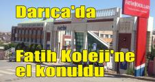 Darıca'da Fatih Koleji'ne el konuldu