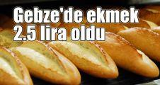Gebze'de ekmek 2.5 lira oldu