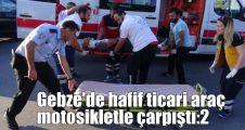 Gebze'de hafif ticari araç motosikletle çarpıştı:2 yaralı