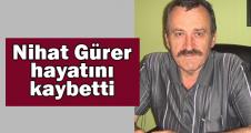 Nihat Gürer hayatını kaybetti