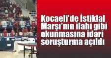 Kocaeli'de İstiklal Marşı'nın ilahi gibi okunmasına idari soruşturma