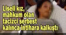 Liseli kız, mahkum olan tacizci serbest kalınca intihara kalkıştı
