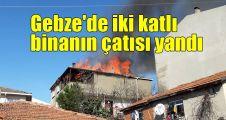 Gebze'de iki katlı binanın çatısı yandı