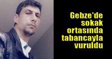 Gebze'de sokak ortasında tabancayla vuruldu