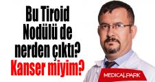 Bu Tiroid Nodülü de nerden çıktı? Kanser miyim?