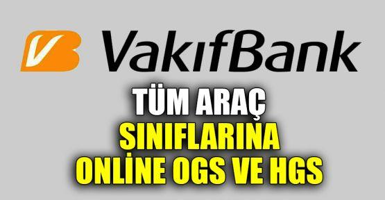 VakıfBank'tan tüm araç sınıflarına online OGS ve HGS