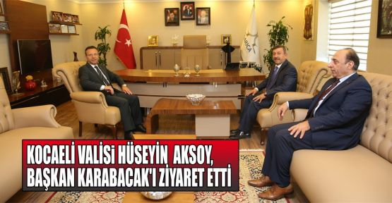 Vali Aksoy, Başkan Karabacak'ı ziyaret etti