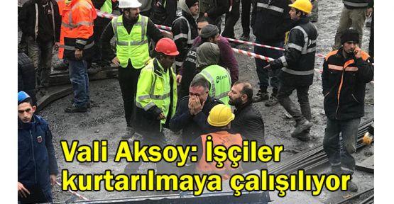 Vali Aksoy: İşçiler kurtarılmaya çalışılıyor