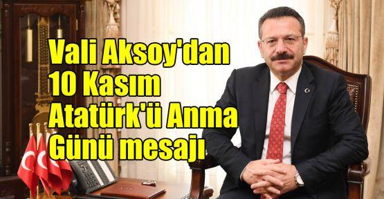 Vali Aksoy'dan 10 Kasım Atatürk'ü Anma Günü mesajı