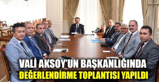 Vali Aksoy'un başkanlığında değerlendirme toplantısı yapıldı