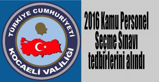 Valilik 2016 Kamu Personel Seçme Sınavı tedbirlerini aldı