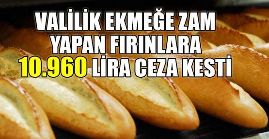 Valilik ekmeğe zam yapan fırınlara 10.960 lira ceza kesti