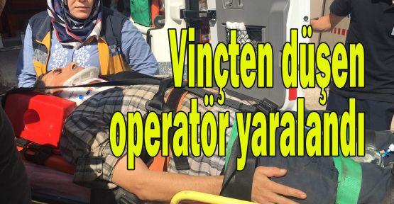 Vinçten düşen operatör yaralandı