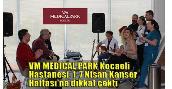 VM MEDICAL PARK Kocaeli Hastanesi 1-7 Nisan Kanser Haftası'na dikkat çekti