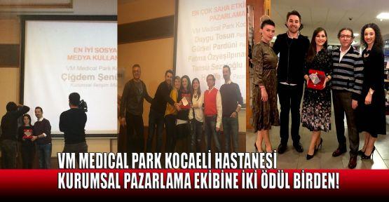 VM MEDICAL PARK Kocaeli Hastanesi kurumsal pazarlama ekibine iki ödül birden!