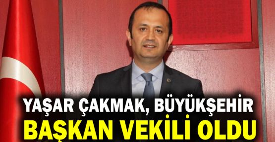 Yaşar Çakmak, Büyükşehir Başkan Vekili oldu