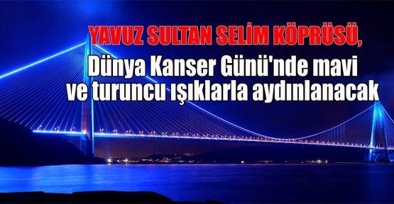 Yavuz Sultan Selim Köprüsü, Dünya Kanser Günü'nde mavi ve turuncu ışıklarla aydınlanacak