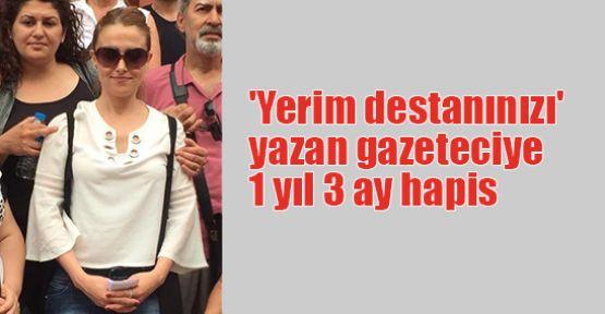 'Yerim destanınızı' yazan gazeteciye 1 yıl 3 ay hapis