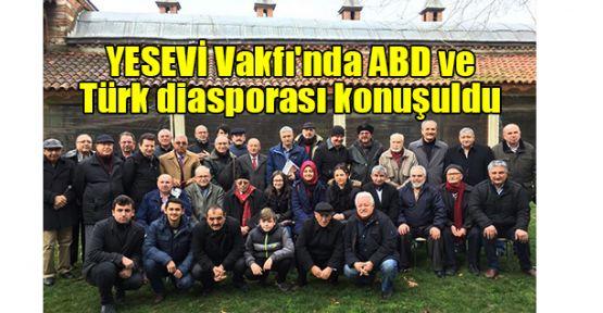 YESEVİ Vakfı'nda ABD ve Türk diasporası konuşuldu