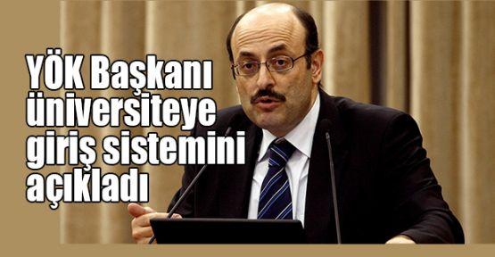 YÖK Başkanı üniversiteye giriş sistemini açıkladı