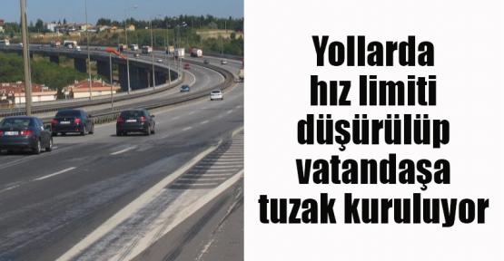 Yollarda hız limiti düşürülüp vatandaşa tuzak kuruluyor