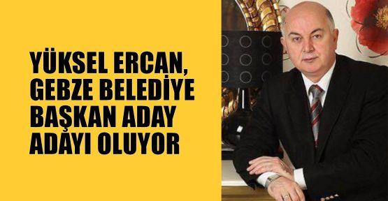 Yüksel Ercan, Gebze belediye başkan aday adayı oluyor