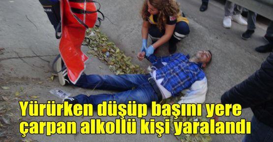 Yürürken düşüp başını yere çarpan alkollü kişi yaralandı