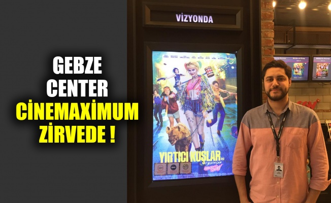 Gebze Center Cinemaximum zirvede!